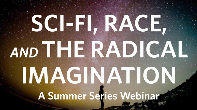 Summer Series: Sci-fi, Race, and the Radical Imagination