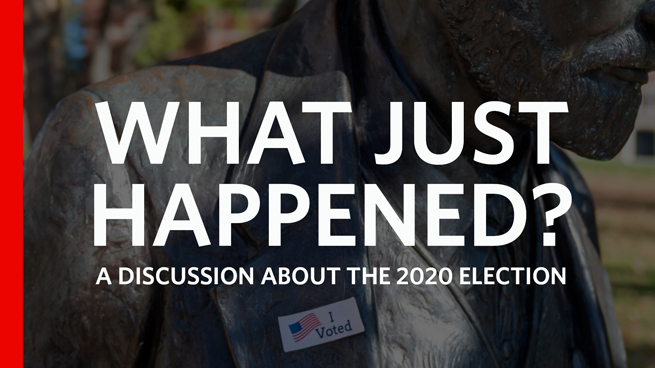 What Just Happened: A Discussion About the 2020 Election