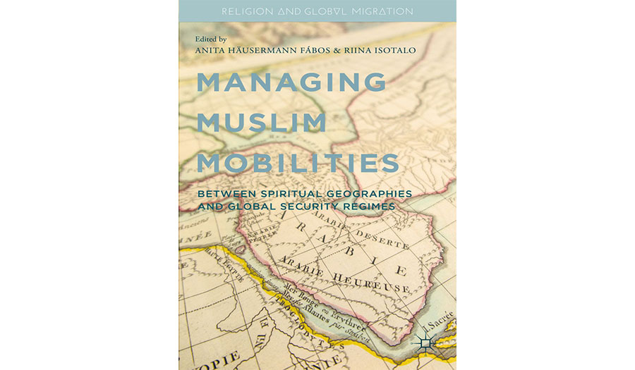Managing Muslim Mobilities: Between Spiritual Geographies and the Global Security Regime