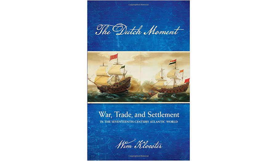 The Dutch Moment War Trade and Settlement in the Seventeenth Century Atlantic World