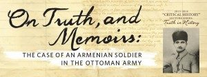 "Lecture by Professor Taner Akçam. ""On Truth and Memoirs: The Case of an Armenian Soldier in the Ottoman Army"""